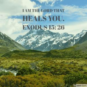 I am the Lord that heals you Exodus 15: 26